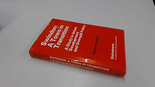 Swindon: A Town in Transition - A Study in Urban Development and Overspill Policy (Centre for Environmental Studies series) (0435853007) by Harloe, Michael