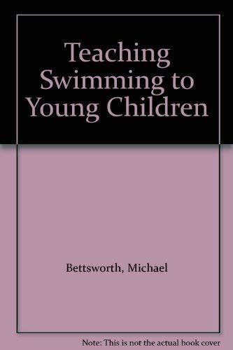 Teaching Swimming to Young Children: Bettsworth, Michael