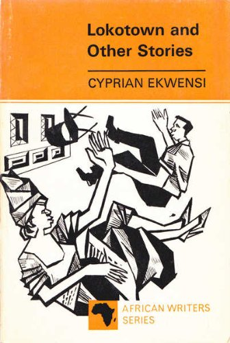Lokotown and Other Stories (African Writers Series): Ekwensi, Cyprian