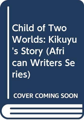 9780435900205: Child of Two Worlds: Kikuyu's Story (African Writers Series)