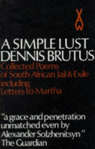 A Simple Lust: Collected Poems of South: Brutus, Dennis