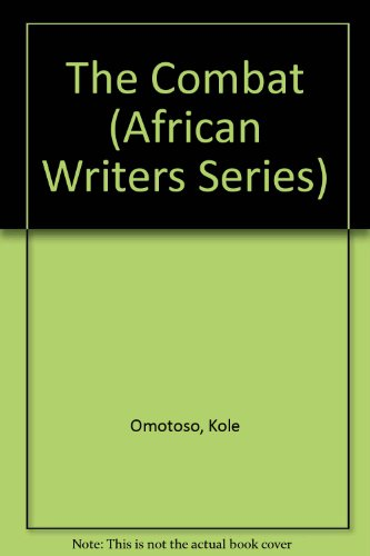 The Combat (African Writers Series): Kole Omotoso