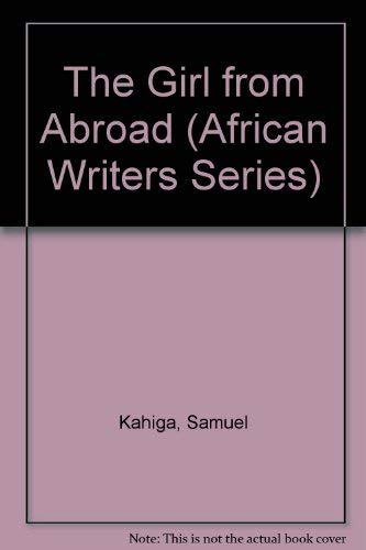 The Girl from Abroad (African Writers Series ; 158): Samuel Kahiga