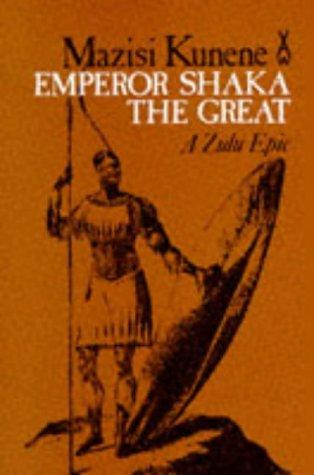 Emperor Shaka the Great: A Zulu Epic: Kunene, Mazisi