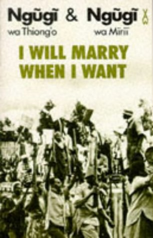I Will Marry When I Want (African Writers Series) (0435902466) by Ngugi wa Thiong'o; Ngugi wa Mirii