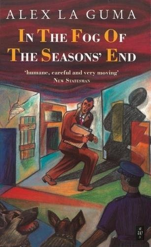 In the Fog of the Seasons' End (African Writers) (0435909800) by Alex La Guma