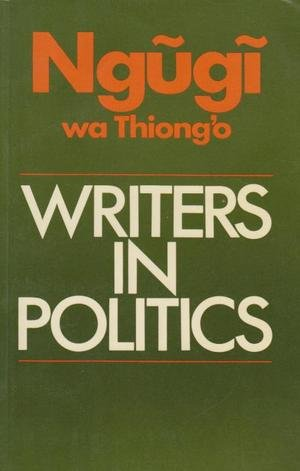 Writers in Politics: Essays (Studies in African Literature) (0435917528) by Ngugi wa Thiong'o