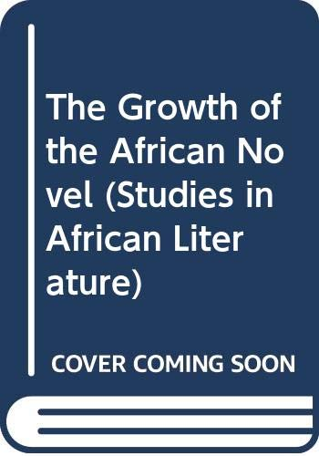 9780435918026: The Growth of the African Novel (Studies in African Literature)