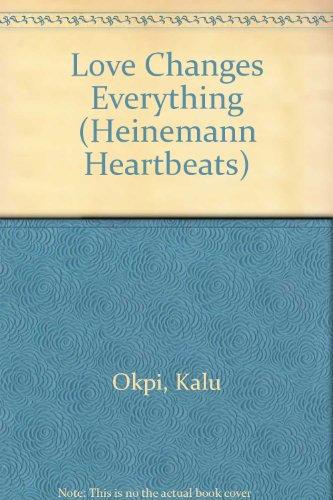 Love Changes Everything (Heinemann Heartbeats): Kalu Okpi