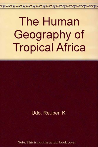 The Human Geography of Tropical Africa.: Udo, Reuben
