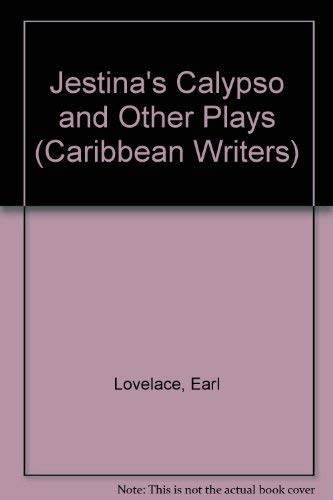 Jestina's Calypso and Other Plays (Caribbean Writers: Lovelace, Earl