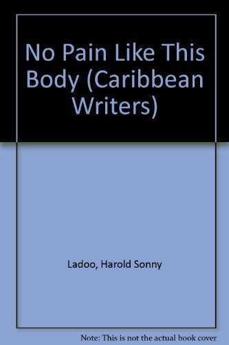 No Pain Like This Body (Caribbean Writers: Harold Sonny Ladoo