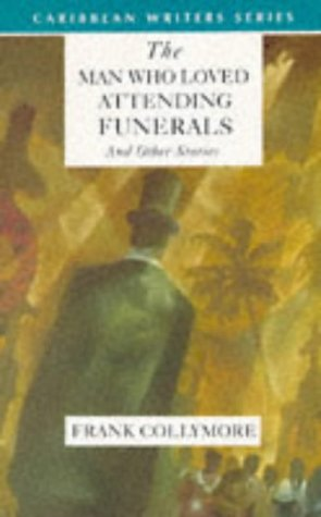 The Man Who Loved Attending Funerals and Other Stories (Caribbean Writers Series): Collymore, Frank