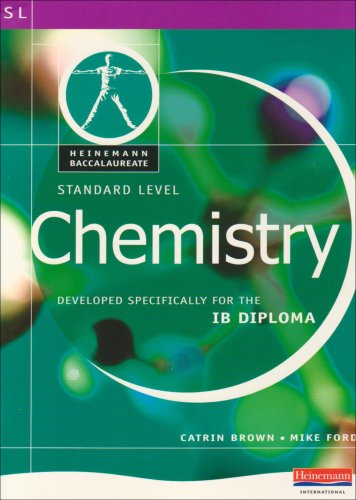 Chemistry Standard Level (Pearson International Baccalaureate Diploma: Catrin Brown, Mike
