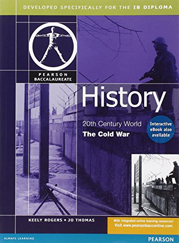 HISTORY:THE COLD WAR-PEARSON BACCAULARETE FOR IB DIPLOMA: PRENTICE HALL, Keely