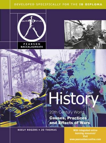 HISTORY:CAUSES, PRACTICES AND EFFECTS OF WAR-PEARSON BACCAULARETE FOR IBDIPLOMA PROGRAMS (Pearson ...