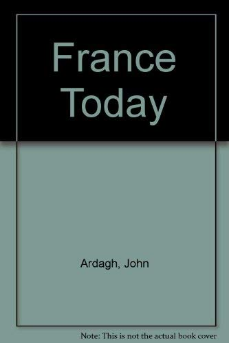 France Today. A New & Revised Edition of France in the 1980's.: Ardach, John