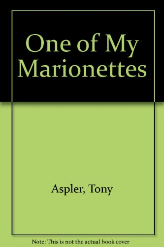 ONE OF MY MARIONETTES: Aspler, Tony, INSCRIBED