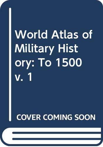 9780436032295: World Atlas of Military History: To 1500 v. 1