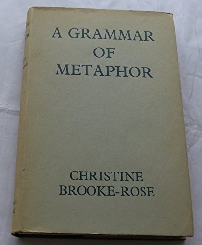 A Grammar of Metaphor.: Christine Brooke-Rose.