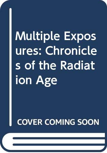 9780436094781: Multiple Exposures: Chronicles of the Radiation Age
