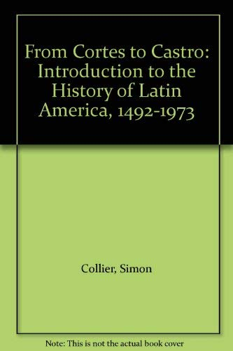9780436105500: From Cortes to Castro: Introduction to the History of Latin America, 1492-1973