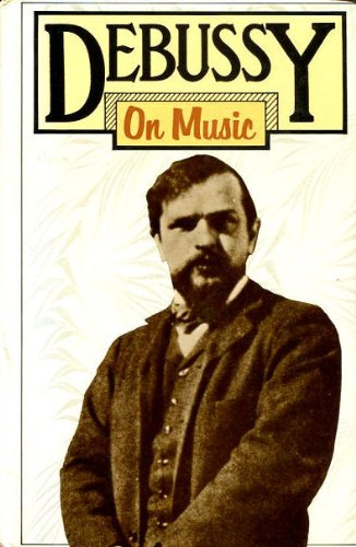 9780436125591: DEBUSSY ON MUSIC: The Critical Writings of the Great French Composer