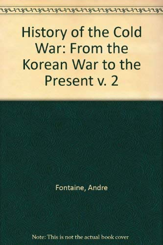 History of the Cold War: From the Korean War to the Present v. 2: Fontaine, Andre