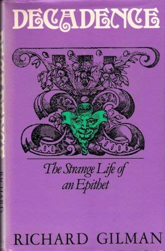 Decadence The Strange Life of an Epithet (0436179601) by Gilman, R.