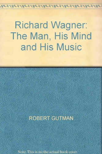 9780436189302: Richard Wagner: The Man, His Mind and His Music