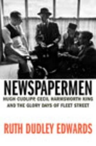 9780436199929: Newspapermen: Hugh Cudlipp, Cecil Harmsworth King and the Glory Days of Fleet Street