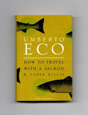 How to Travel with a Salmon & Other Essays: ECO, Umberto