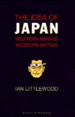 9780436201721: The Idea of Japan: Western Images, Western Myths