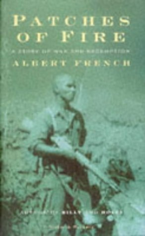 Patches of Fire : A Story of War and Redemption: French, Albert L.