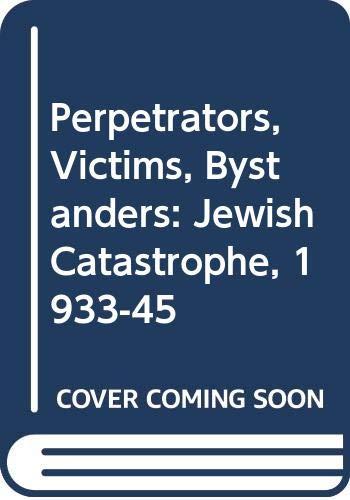 Perpetrators, Victims, Bystanders: Jewish Catastrophe, 1933-45: Hilberg, Raul