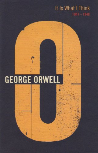It is What I Think. 1947-1948. The Complete Works. Volume 19.: Orwell, George