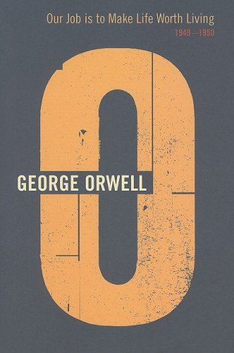 9780436203787: Our Job Is To Make Life Worth Living: 20 (Complete Works of George Orwell)