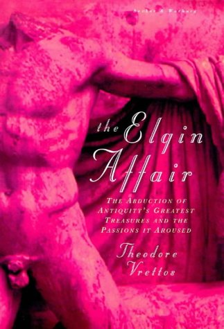 9780436204623: The Elgin Affair: The Abduction of Antiquity's Greatest Treasures and the Passions it Aroused