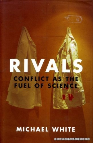 RIVALS. Conflict as the Fuel of Science.