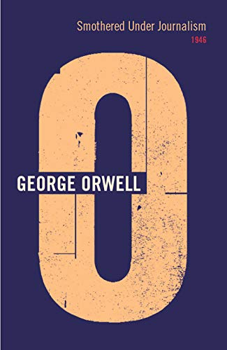 Smothered Under Journalism: Orwell, George