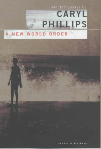 A New World Order: Selected Essays: Phillips, Caryl