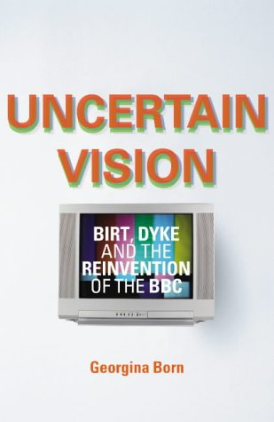 9780436205620: Uncertain Vision: Birt, Dyke and the Reinvention of the BBC