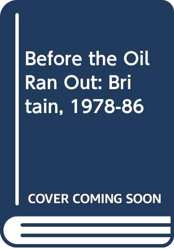 9780436220203: Before the Oil Ran Out: Britain, 1978-86