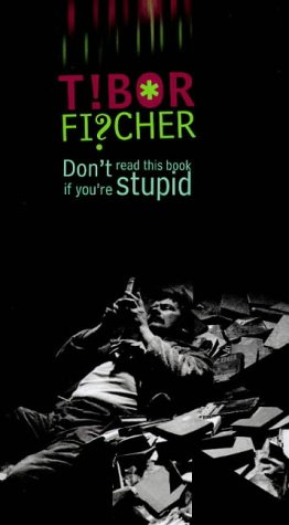 Don't Read This Book If You're Stupid: Tibor Fischer