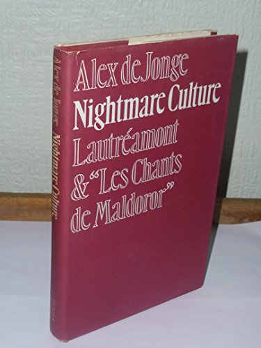 NIGHTMARE CULTURE: LAUTRÉAMONT AND LES CHANTS DE: DE JONGE, Alex