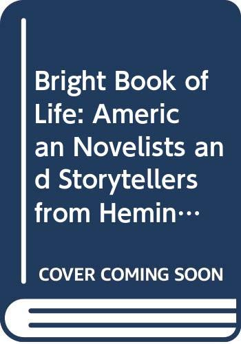 Bright Book of Life: American Novelists and Storytellers from Hemingway to Mailer (0436232022) by ALFRED KAZIN