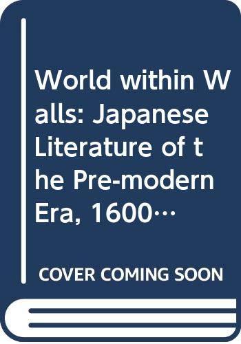 9780436232664: World within Walls: Japanese Literature of the Pre-modern Era, 1600-1867