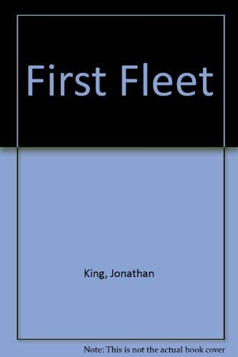 The First Fleet: The Convict Voyage That: Jonathan King