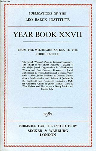 Leo Baeck Institute Year Book XXVII - 1982 (From the Wilhelminian Era to the Third Reich II)