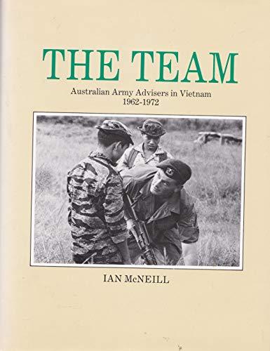 The Team: Australian Army Advisors in Vietnam 1962-1972.: McNeill, Ian